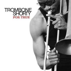 Trombone Shorty  (Troy Andrews): For True, CD