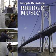 Joseph Bertolozzi (20.Jh.): Bridge Music, CD