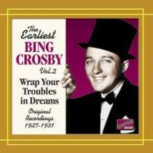 Bing Crosby: Earliest Recordings Vol. 2 - Wrap Your Troubles In Dreams, CD