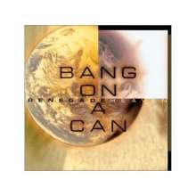 Bang On A Can: Renegade Heaven, CD