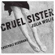 Julia Wolfe (geb. 1959): Cruel Sister, CD