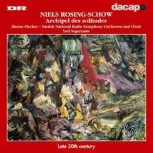Niels Rosing-Schow (geb. 1954): Archipel des Solitudes für Mezzosopran,Chor & Orchester, CD