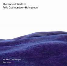 Pelle Gudmundsen-Holmgreen (geb. 1932): The Natural World of Pelle Gudmundsen-Holmgren, SACD