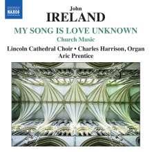 """John Ireland (1879-1962): Geistliche Chorwerke """"My Song Is Love Unknown"""", CD"""