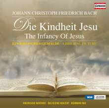 Johann Christoph Friedrich Bach (1732-1795): Die Kindheit Jesu, CD