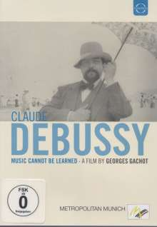 Claude Debussy (1862-1918): Claude Debussy - Music Cannot Be Learned (Dokumentation), DVD