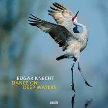 Edgar Knecht (geb. 1964): Dance On Deep Waters, CD