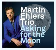 Martin Ehlers (geb. 1962): Asking For The Moon, CD
