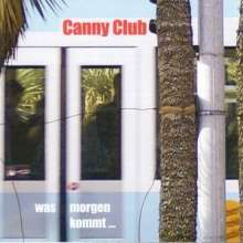 Canny Club: Was Morgen Kommt..., CD