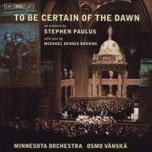 Stephen Paulus (geb. 1949): To Be Certain Of The Dawn (Oratorium), CD