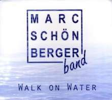 Marc Schoenberger Band: Walk On Water, CD