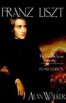 Alan Walker: Franz Liszt the Virtuoso Years, 1811 1847, Buch