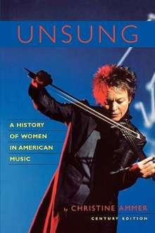 Christine Ammer: Unsung: A History of Women in American Music, Buch