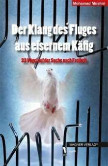 Mohamad Moshiri: Der Klang des Fluges aus eisernem Käfig, Buch