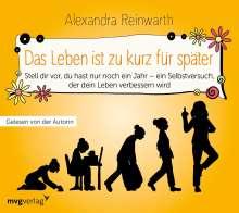 Alexandra Reinwarth: Das Leben ist zu kurz für später - Das Hörbuch, CD