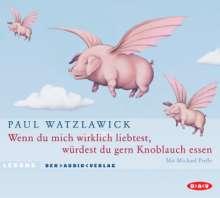 Paul Watzlawick: Wenn du mich wirklich liebtest, würdest du gern Knoblauch essen. 2 CDs, 2 CDs