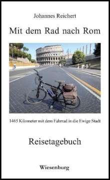 Johannes Reichert: Mit dem Rad nach Rom - 1465 Kilometer mit dem Fahrrad in die Ewige Stadt, Buch
