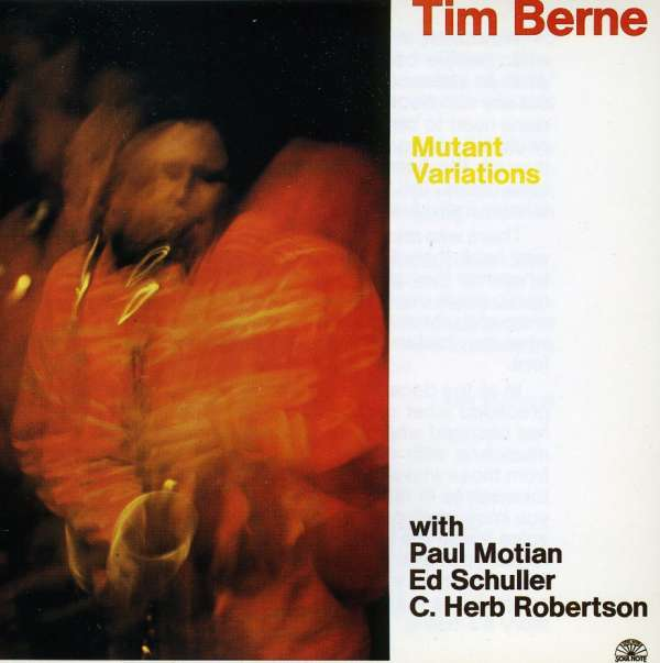 Tim Berne Mutant Variations