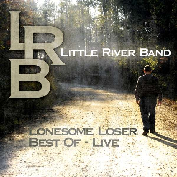 Little River Band Greatest Hits Little River Band: Little River Band: Lonesome Loser: Best Of Live (CD)