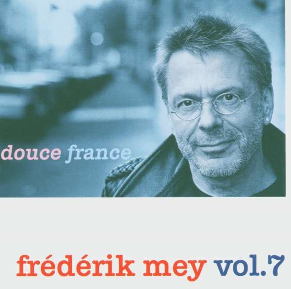 Reinhard Mey: Frederik Mey Vol.7: Douce France, CD