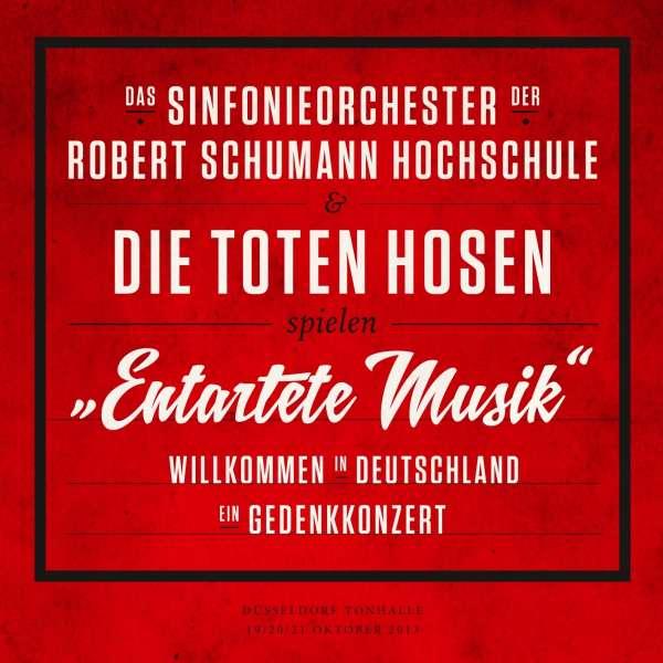 """Das Sinfonieorchester der Robert Schumann Schule & Die Toten Hosen: """"Entartete Musik"""": Willkommen in Deutschland – ein Gedenkkonzert, 2 CDs"""