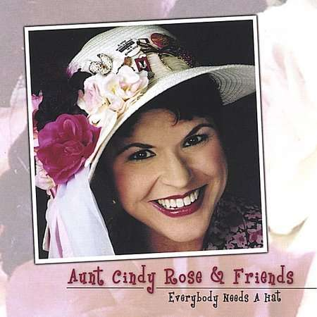 Aunt <b>Cindy Rose</b> &amp; Friends: Everybody Needs A Hat - 0689076667128