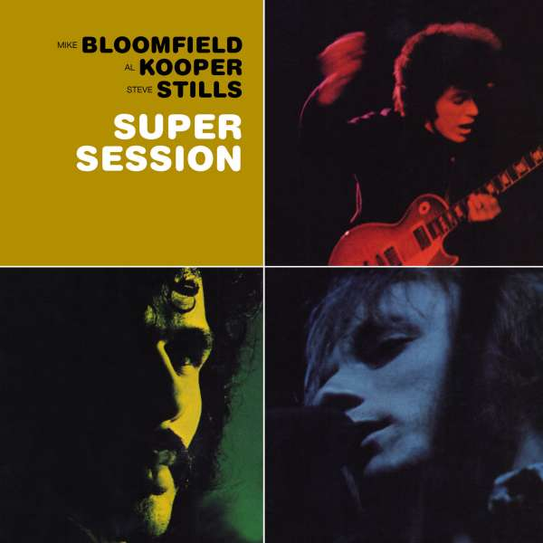 Mike Bloomfield Al Kooper Stephen Stills Super Session
