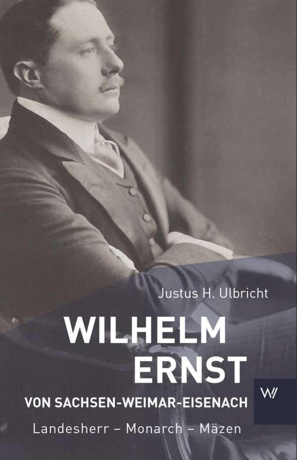 Justus H. Ulbricht: <b>Wilhelm Ernst</b> von Sachsen-Weimar-Eisenach - 9783737402408
