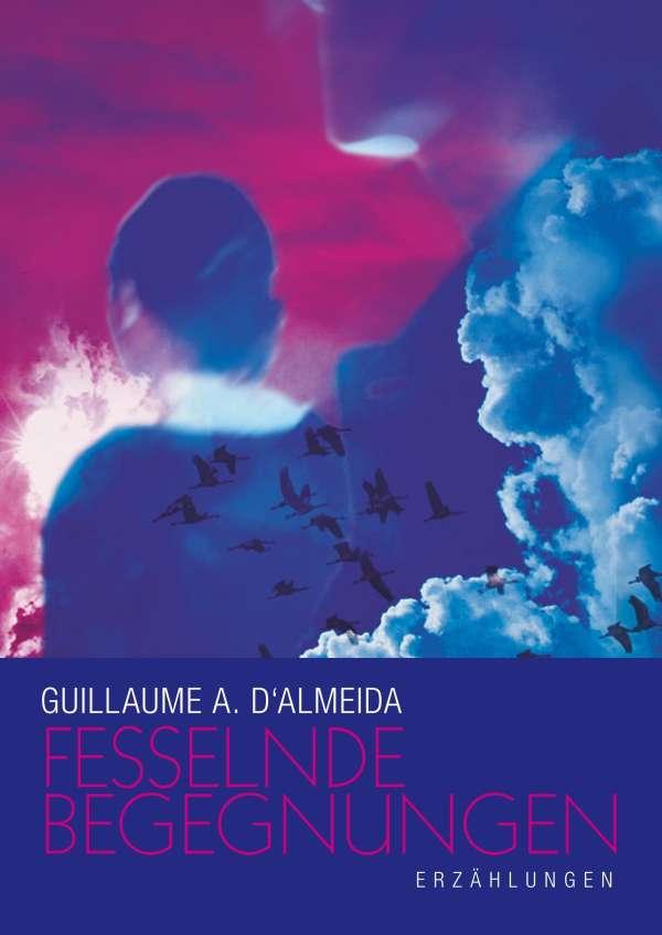 Fesselnde Begegnungen - Guillaume A. d\' Almeida (Buch) – jpc
