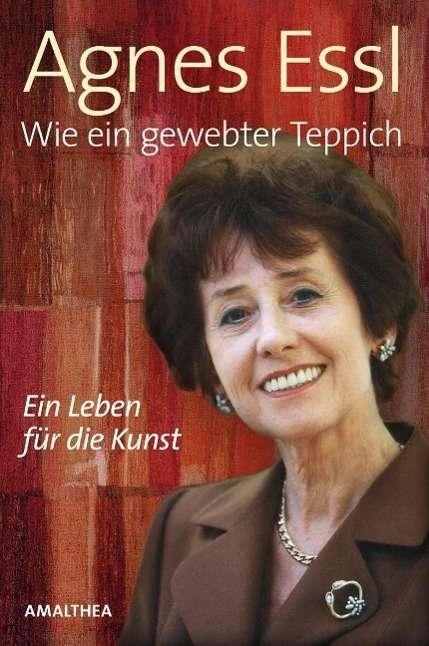 Wie ein gewebter Teppich  Agnes Essl (Buch) – jpc