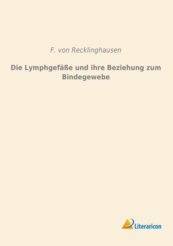 Die Lymphgefäße und ihre Beziehung zum Bindegewebe - F. von ...